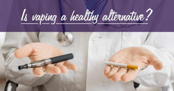 Is vaping a healthy alternative?